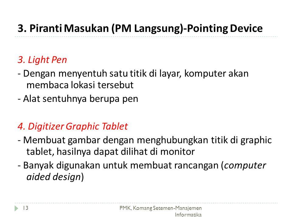 3. Piranti Masukan (PM Langsung)-Pointing Device PMK, Komang Setemen-Manajemen Informatika 13 3. Light Pen - Dengan menyentuh satu titik di layar, kom