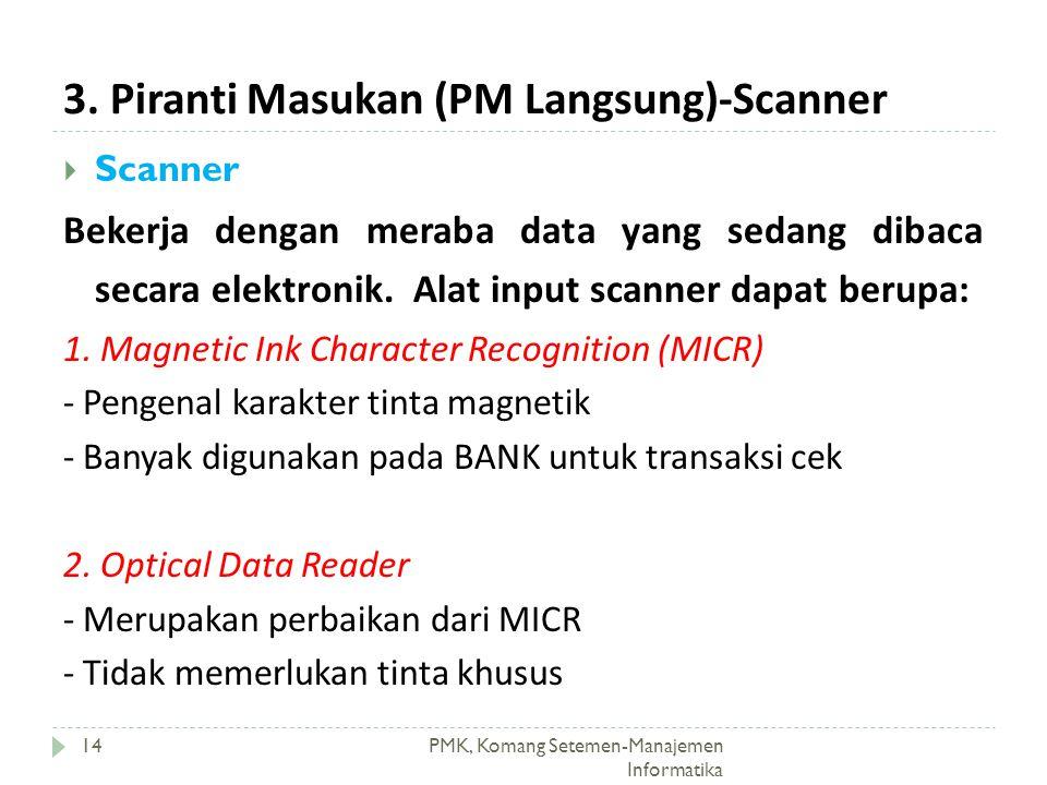 3. Piranti Masukan (PM Langsung)-Scanner PMK, Komang Setemen-Manajemen Informatika 14  Scanner Bekerja dengan meraba data yang sedang dibaca secara e