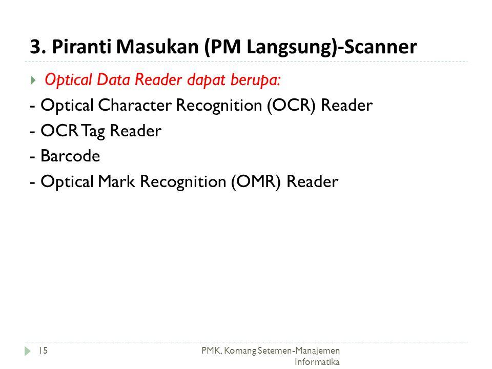 3. Piranti Masukan (PM Langsung)-Scanner PMK, Komang Setemen-Manajemen Informatika 15  Optical Data Reader dapat berupa: - Optical Character Recognit