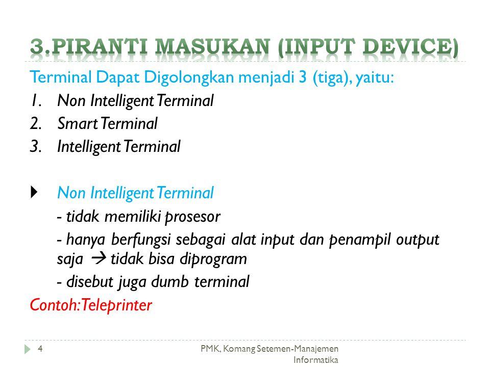 PMK, Komang Setemen-Manajemen Informatika Terminal Dapat Digolongkan menjadi 3 (tiga), yaitu: 1.Non Intelligent Terminal 2.Smart Terminal 3.Intelligen