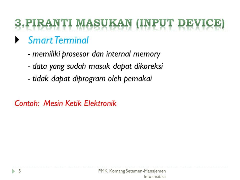 PMK, Komang Setemen-Manajemen Informatika  Smart Terminal - memiliki prosesor dan internal memory - data yang sudah masuk dapat dikoreksi - tidak dapat diprogram oleh pemakai Contoh: Mesin Ketik Elektronik 5
