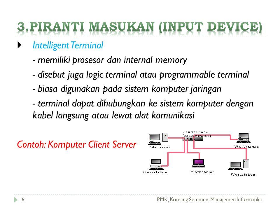 PMK, Komang Setemen-Manajemen Informatika  Intelligent Terminal - memiliki prosesor dan internal memory - disebut juga logic terminal atau programmab