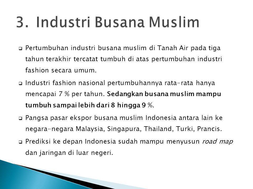  Pertumbuhan industri busana muslim di Tanah Air pada tiga tahun terakhir tercatat tumbuh di atas pertumbuhan industri fashion secara umum.  Industr