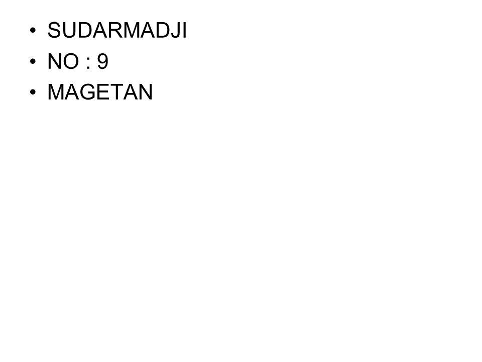 •SUDARMADJI •NO : 9 •MAGETAN