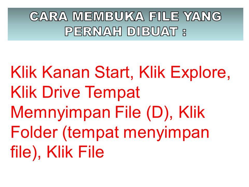 Klik Kanan Start, Klik Explore, Klik Drive Tempat Memnyimpan File (D), Klik Folder (tempat menyimpan file), Klik File