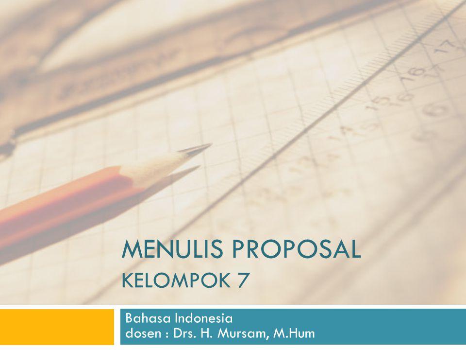 MENULIS PROPOSAL KELOMPOK 7 Bahasa Indonesia dosen : Drs. H. Mursam, M.Hum