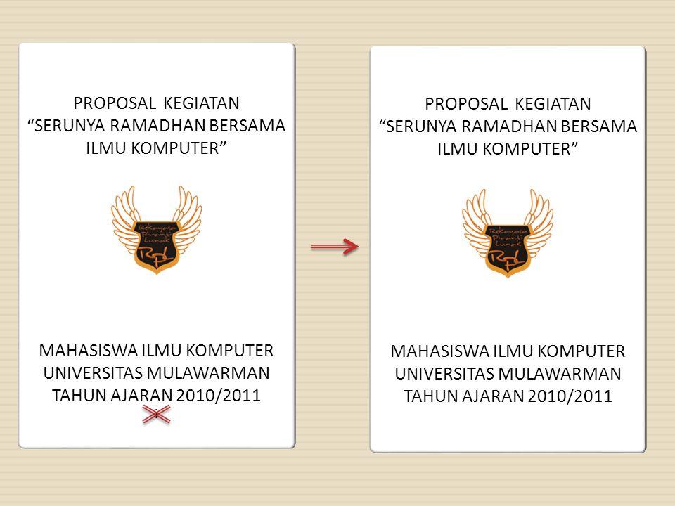"""PROPOSAL KEGIATAN """"SERUNYA RAMADHAN BERSAMA ILMU KOMPUTER"""" MAHASISWA ILMU KOMPUTER UNIVERSITAS MULAWARMAN TAHUN AJARAN 2010/2011 i PROPOSAL KEGIATAN """""""