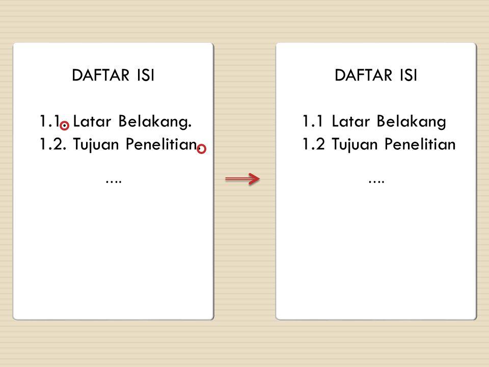 DAFTAR ISI 1.1. Latar Belakang. 1.2. Tujuan Penelitian. …. DAFTAR ISI 1.1 Latar Belakang 1.2 Tujuan Penelitian ….