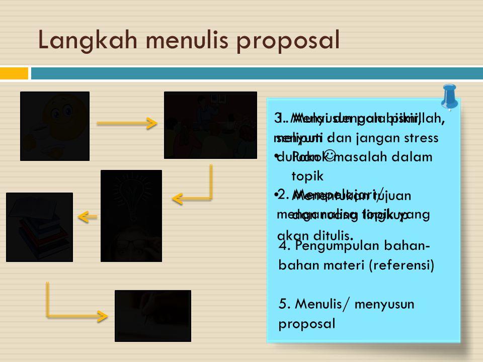 Langkah menulis proposal 1. Mulai dengan bismillah, senyum dan jangan stress duluan  2. Mempelajari/ menganalisa topik yang akan ditulis. 3. Menyusun