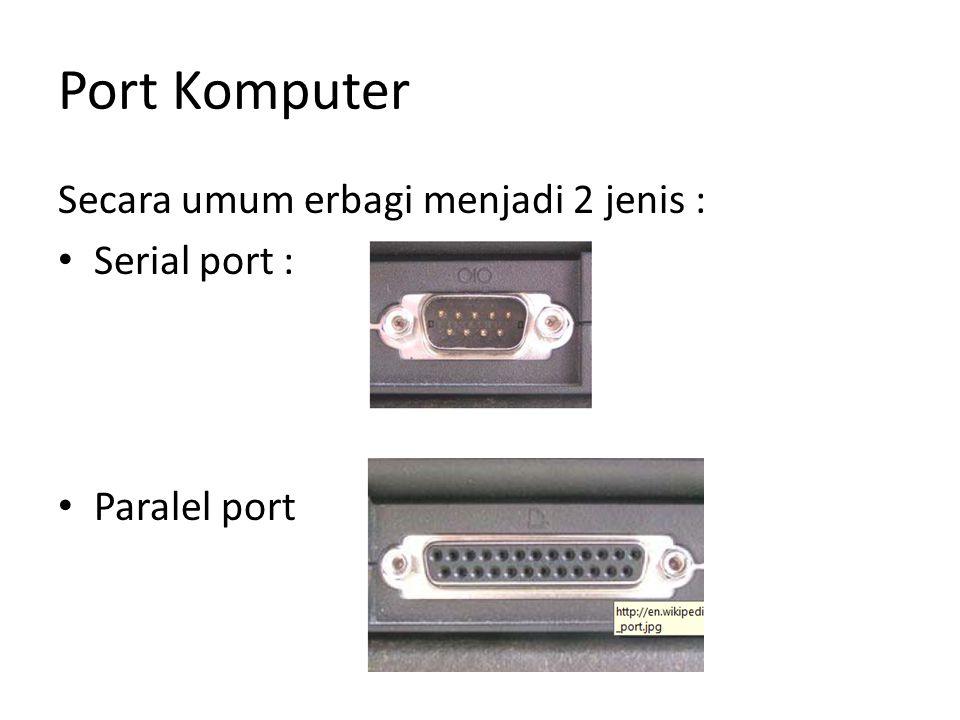 Port Komputer Secara umum erbagi menjadi 2 jenis : • Serial port : • Paralel port
