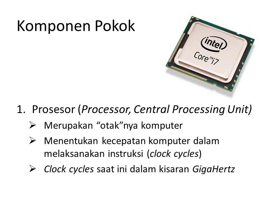 """Komponen Pokok 1.Prosesor (Processor, Central Processing Unit)  Merupakan """"otak""""nya komputer  Menentukan kecepatan komputer dalam melaksanakan instr"""