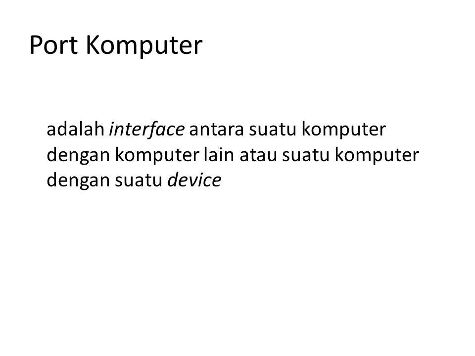 Port Komputer adalah interface antara suatu komputer dengan komputer lain atau suatu komputer dengan suatu device