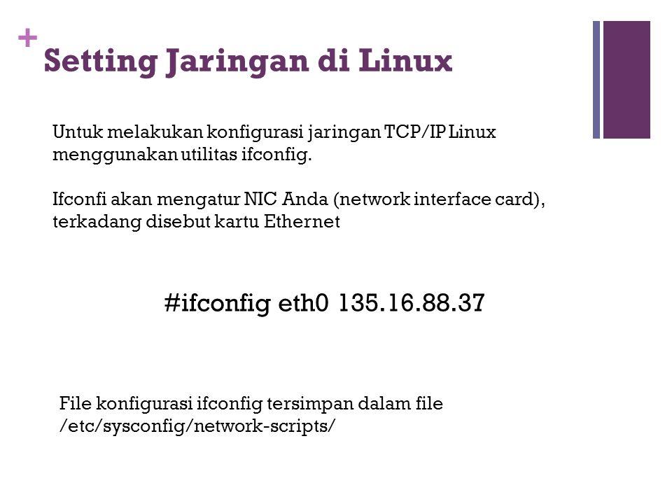 + Setting Jaringan di Linux Untuk melakukan konfigurasi jaringan TCP/IP Linux menggunakan utilitas ifconfig. Ifconfi akan mengatur NIC Anda (network i