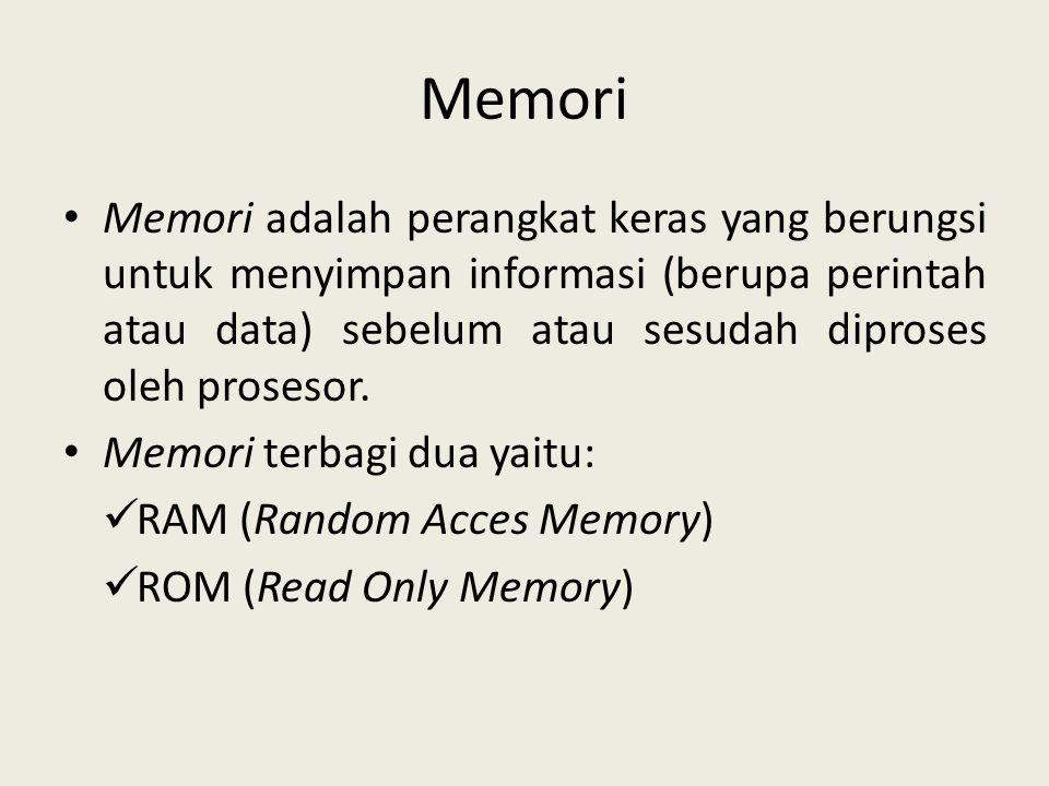 Memori • Memori adalah perangkat keras yang berungsi untuk menyimpan informasi (berupa perintah atau data) sebelum atau sesudah diproses oleh prosesor