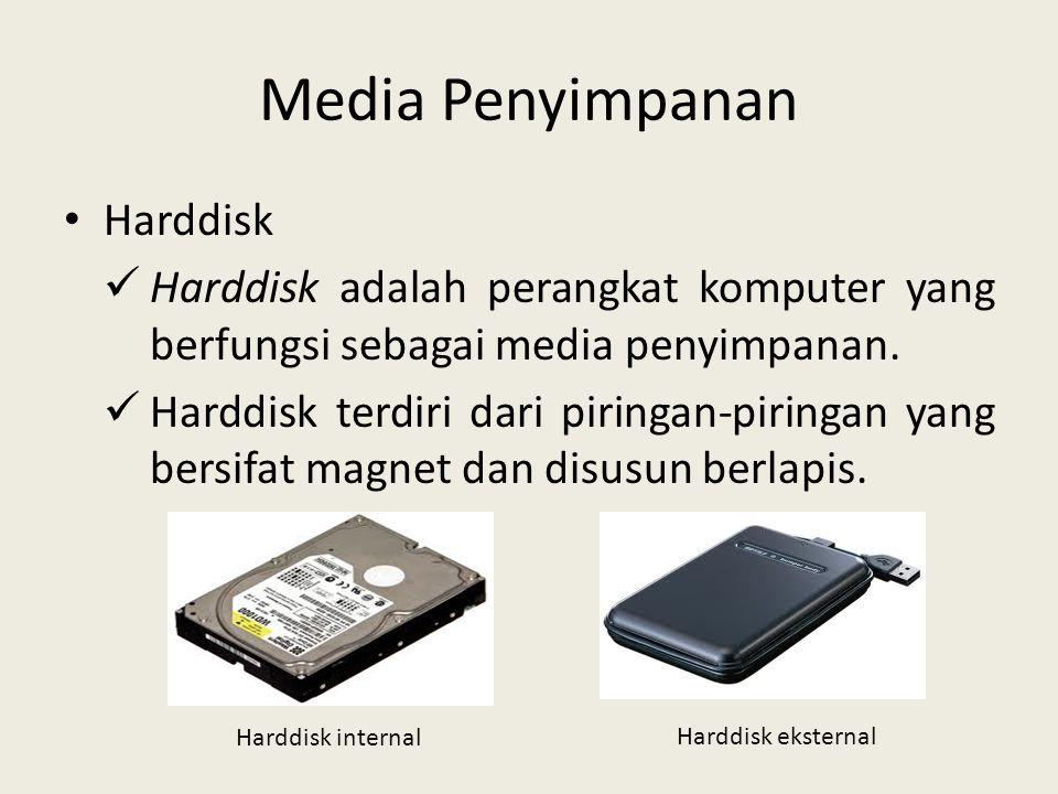Media Penyimpanan • Harddisk  Harddisk adalah perangkat komputer yang berfungsi sebagai media penyimpanan.  Harddisk terdiri dari piringan-piringan