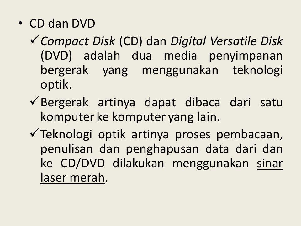 • CD dan DVD  Compact Disk (CD) dan Digital Versatile Disk (DVD) adalah dua media penyimpanan bergerak yang menggunakan teknologi optik.  Bergerak a