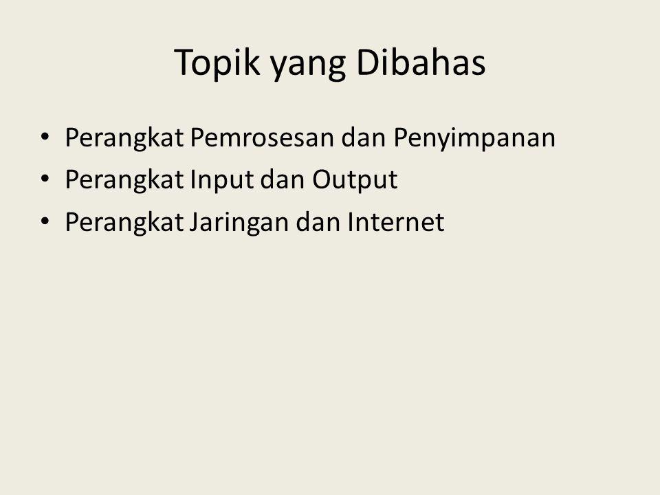 Topik yang Dibahas • Perangkat Pemrosesan dan Penyimpanan • Perangkat Input dan Output • Perangkat Jaringan dan Internet