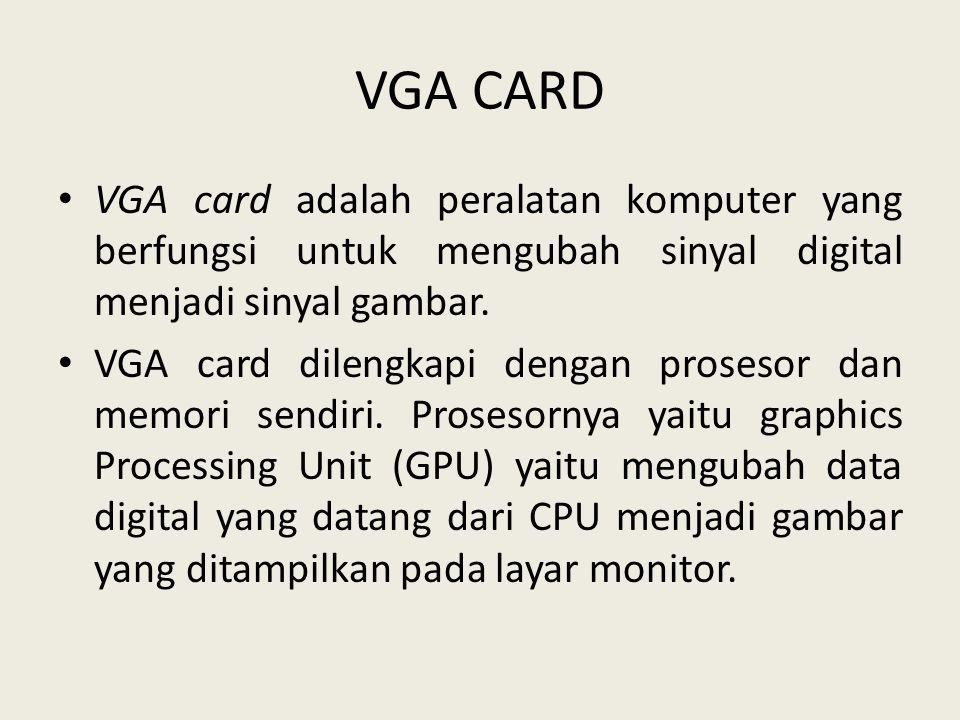 VGA CARD • VGA card adalah peralatan komputer yang berfungsi untuk mengubah sinyal digital menjadi sinyal gambar. • VGA card dilengkapi dengan proseso