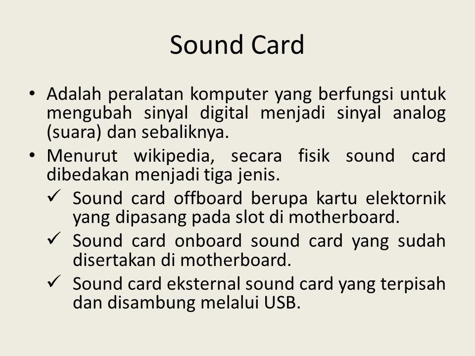 Sound Card • Adalah peralatan komputer yang berfungsi untuk mengubah sinyal digital menjadi sinyal analog (suara) dan sebaliknya. • Menurut wikipedia,