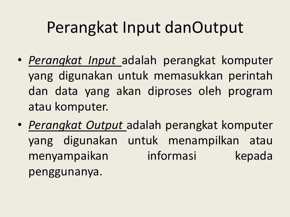 Perangkat Input danOutput • Perangkat Input adalah perangkat komputer yang digunakan untuk memasukkan perintah dan data yang akan diproses oleh progra