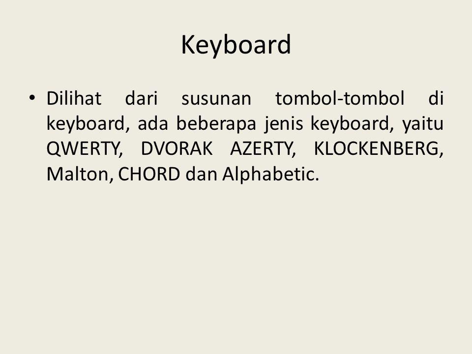 Keyboard • Dilihat dari susunan tombol-tombol di keyboard, ada beberapa jenis keyboard, yaitu QWERTY, DVORAK AZERTY, KLOCKENBERG, Malton, CHORD dan Al