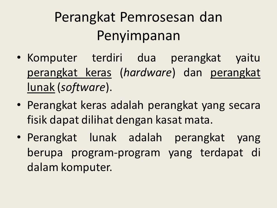 Perangkat Pemrosesan dan Penyimpanan • Komputer terdiri dua perangkat yaitu perangkat keras (hardware) dan perangkat lunak (software). • Perangkat ker