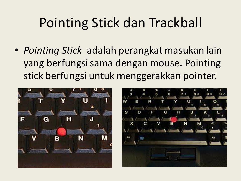Pointing Stick dan Trackball • Pointing Stick adalah perangkat masukan lain yang berfungsi sama dengan mouse. Pointing stick berfungsi untuk menggerak