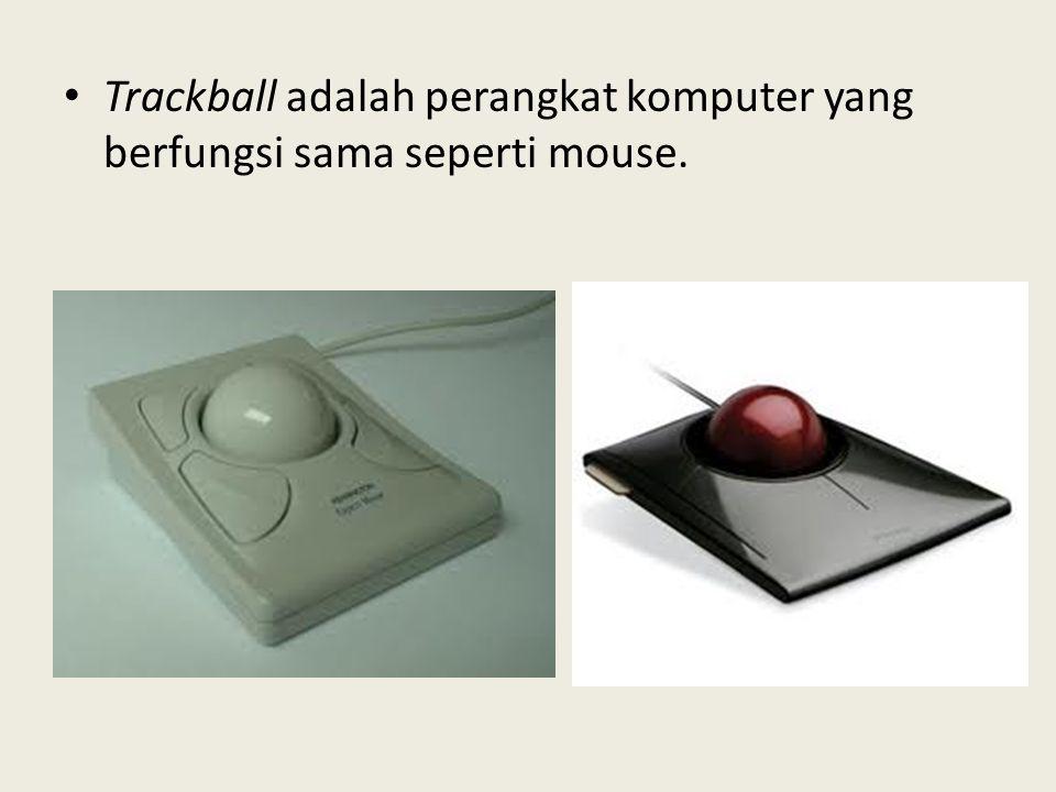 • Trackball adalah perangkat komputer yang berfungsi sama seperti mouse.