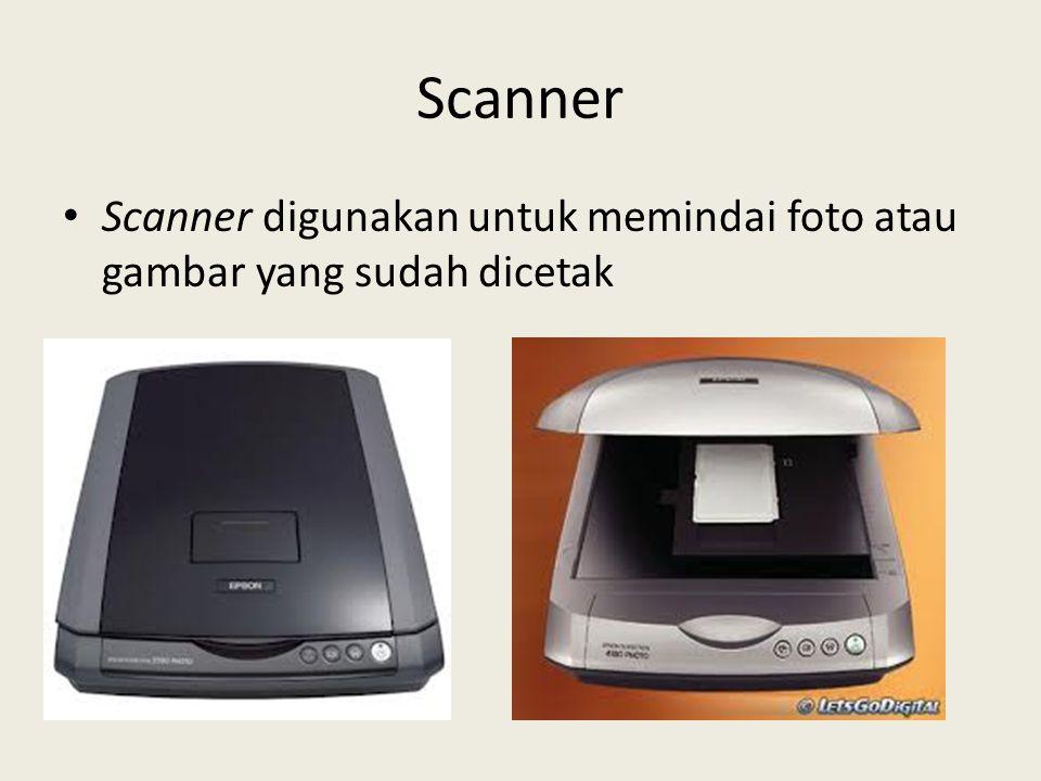 Scanner • Scanner digunakan untuk memindai foto atau gambar yang sudah dicetak