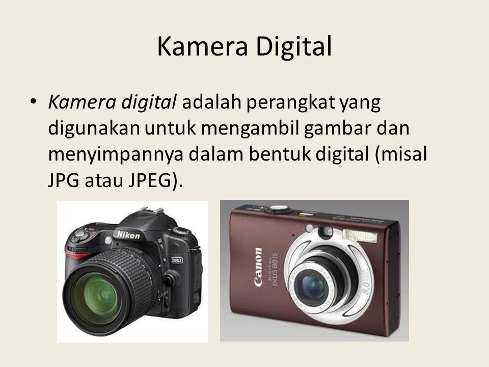Kamera Digital • Kamera digital adalah perangkat yang digunakan untuk mengambil gambar dan menyimpannya dalam bentuk digital (misal JPG atau JPEG).