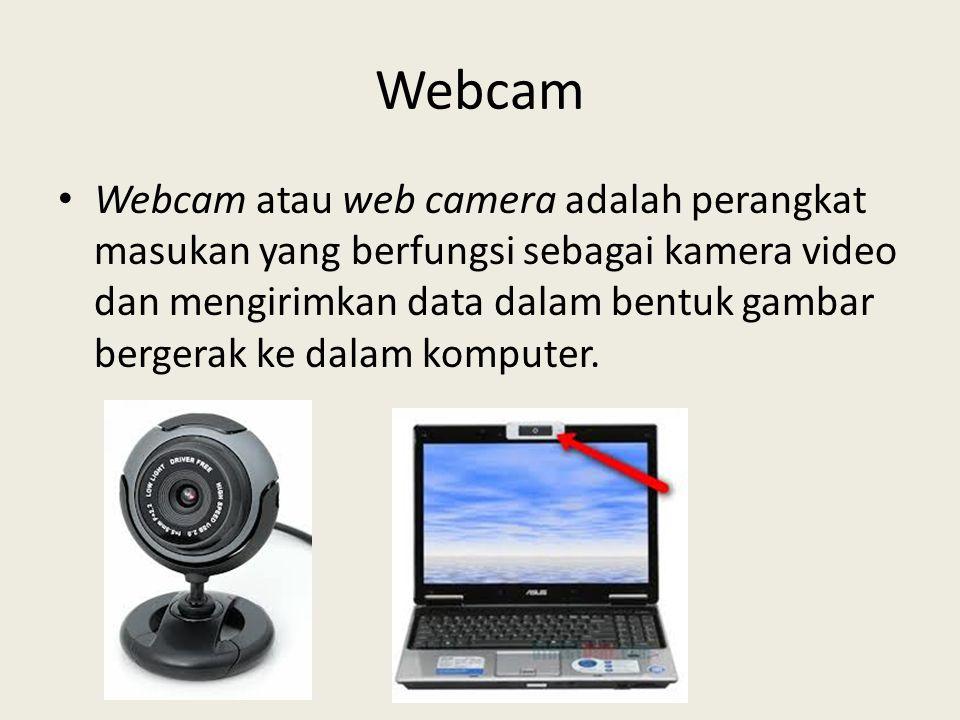 Webcam • Webcam atau web camera adalah perangkat masukan yang berfungsi sebagai kamera video dan mengirimkan data dalam bentuk gambar bergerak ke dala