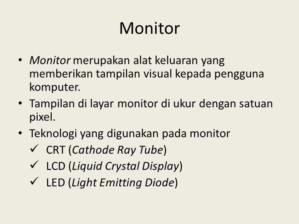 Monitor • Monitor merupakan alat keluaran yang memberikan tampilan visual kepada pengguna komputer. • Tampilan di layar monitor di ukur dengan satuan