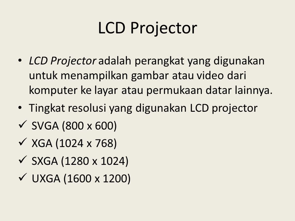 LCD Projector • LCD Projector adalah perangkat yang digunakan untuk menampilkan gambar atau video dari komputer ke layar atau permukaan datar lainnya.