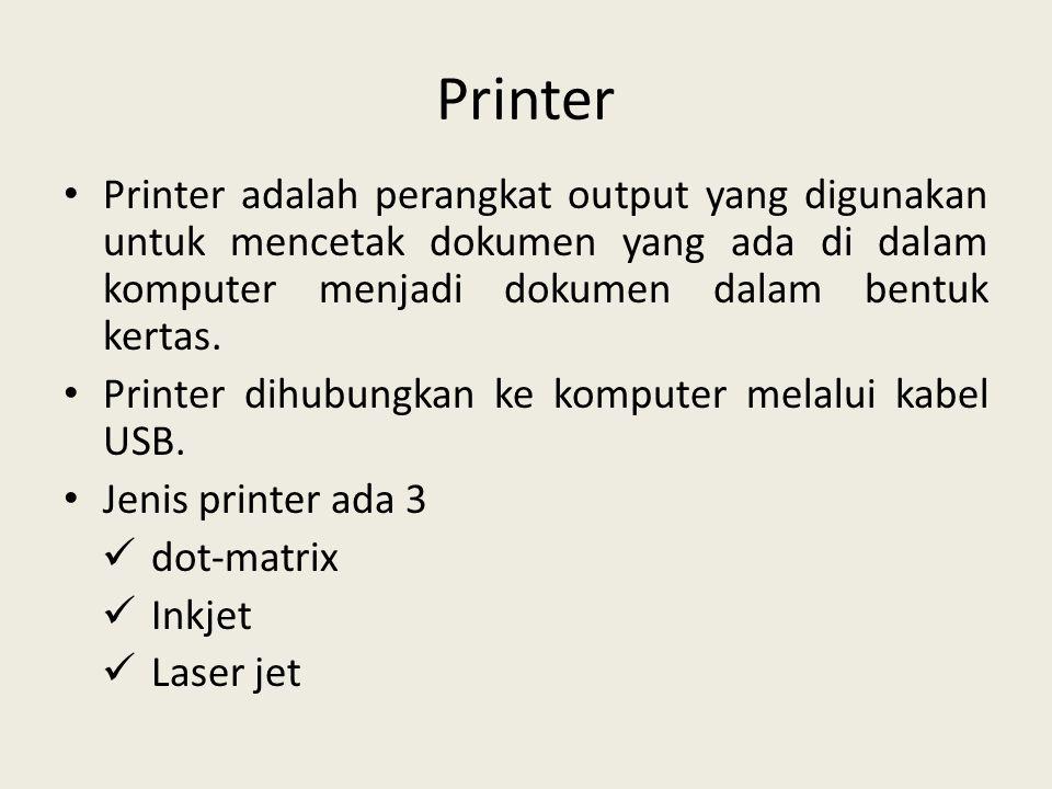 Printer • Printer adalah perangkat output yang digunakan untuk mencetak dokumen yang ada di dalam komputer menjadi dokumen dalam bentuk kertas. • Prin