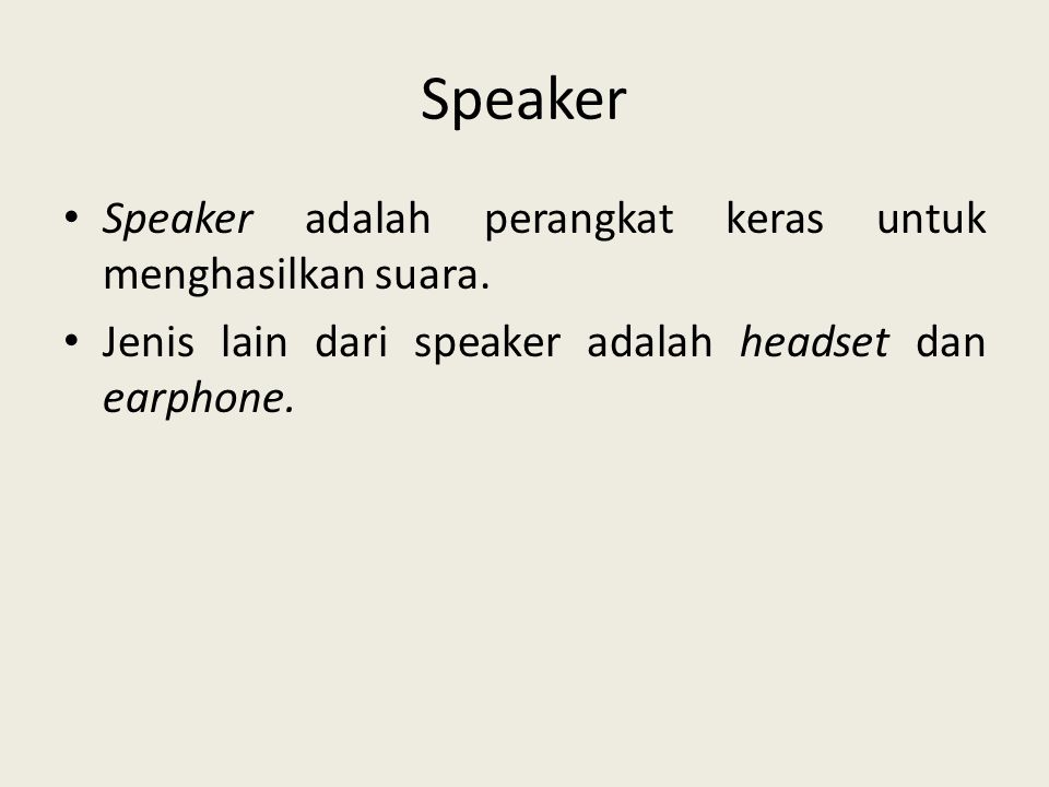 Speaker • Speaker adalah perangkat keras untuk menghasilkan suara. • Jenis lain dari speaker adalah headset dan earphone.