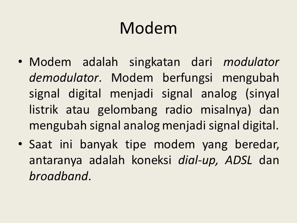 Modem • Modem adalah singkatan dari modulator demodulator. Modem berfungsi mengubah signal digital menjadi signal analog (sinyal listrik atau gelomban