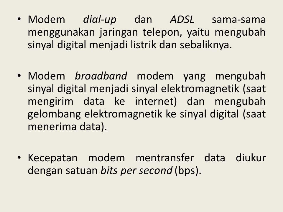• Modem dial-up dan ADSL sama-sama menggunakan jaringan telepon, yaitu mengubah sinyal digital menjadi listrik dan sebaliknya. • Modem broadband modem