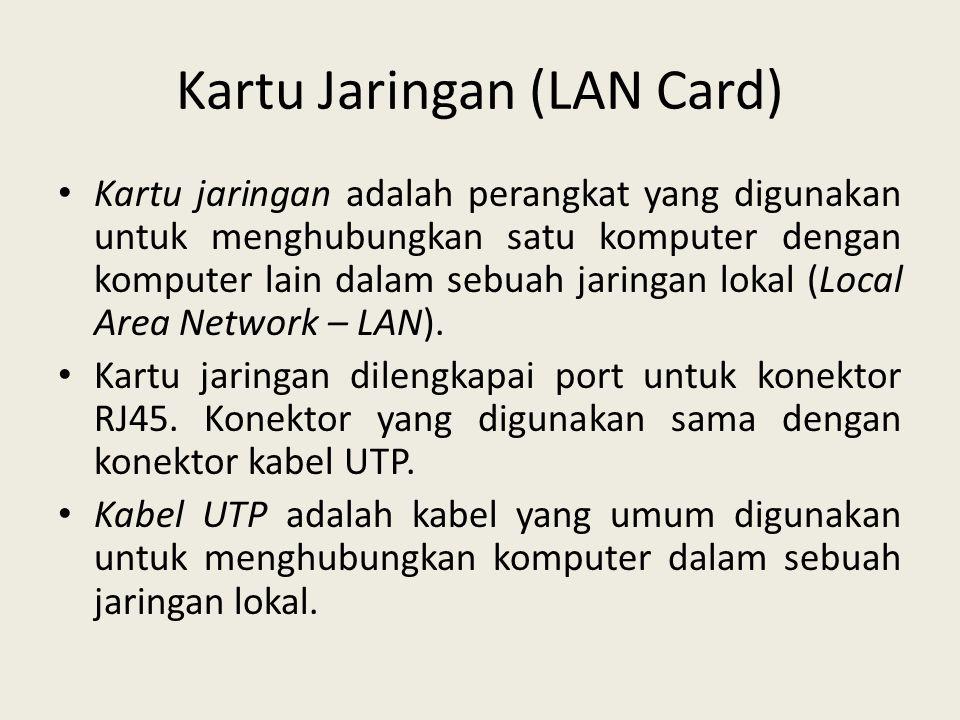 Kartu Jaringan (LAN Card) • Kartu jaringan adalah perangkat yang digunakan untuk menghubungkan satu komputer dengan komputer lain dalam sebuah jaringa