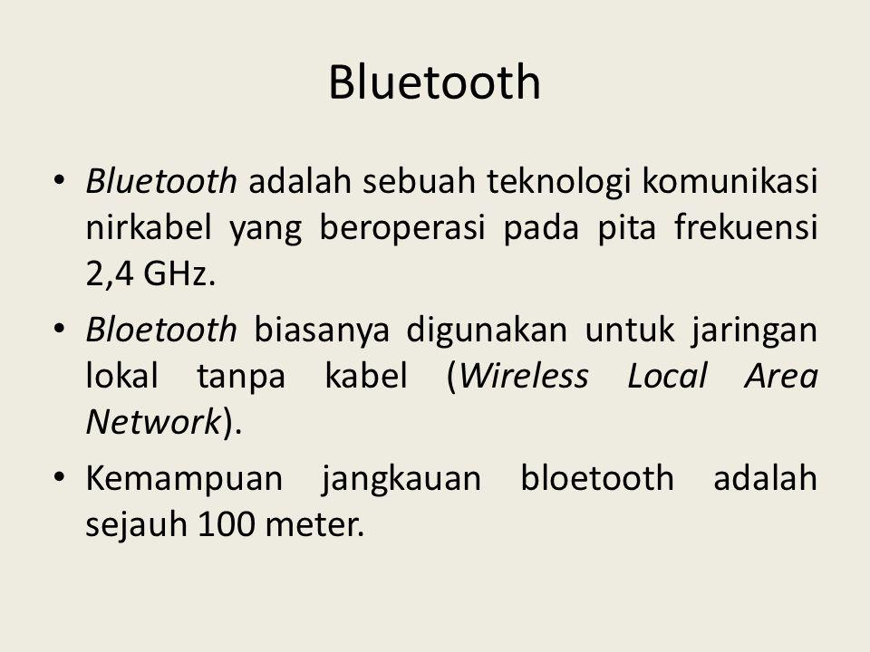 Bluetooth • Bluetooth adalah sebuah teknologi komunikasi nirkabel yang beroperasi pada pita frekuensi 2,4 GHz. • Bloetooth biasanya digunakan untuk ja