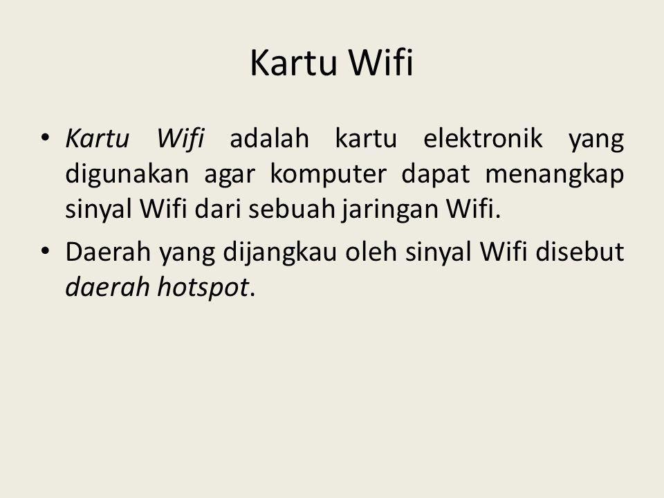 Kartu Wifi • Kartu Wifi adalah kartu elektronik yang digunakan agar komputer dapat menangkap sinyal Wifi dari sebuah jaringan Wifi. • Daerah yang dija