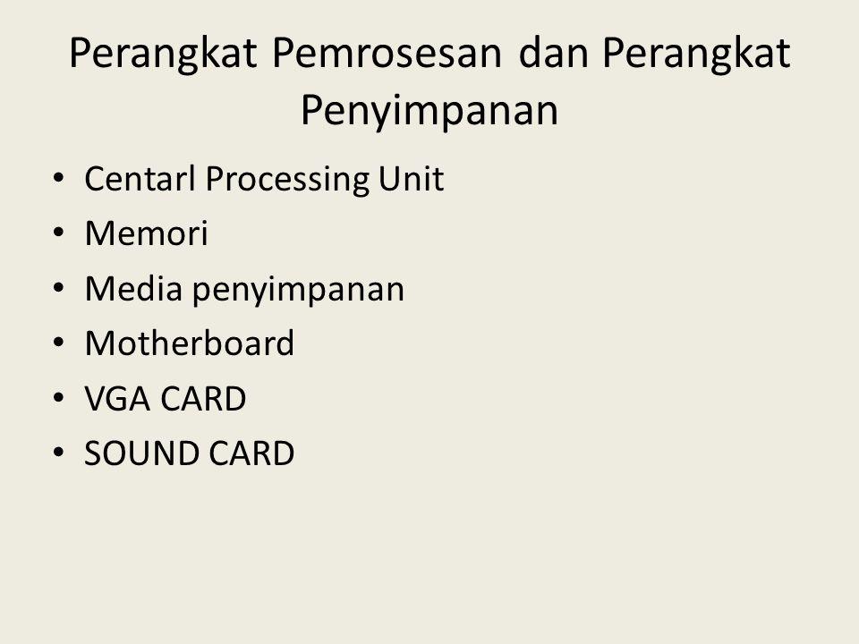 Perangkat Pemrosesan dan Perangkat Penyimpanan • Centarl Processing Unit • Memori • Media penyimpanan • Motherboard • VGA CARD • SOUND CARD