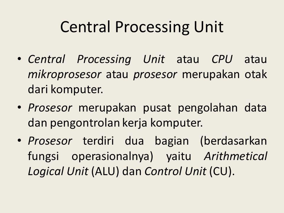 Central Processing Unit • Central Processing Unit atau CPU atau mikroprosesor atau prosesor merupakan otak dari komputer. • Prosesor merupakan pusat p