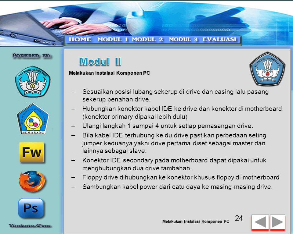 23 Melakukan Instalasi Komponen PC Memasang Drive Prosedur memasang drive hardisk, floppy, CD ROM, CD-RW atau DVD adalah sama sebagai berikut: –Lepas