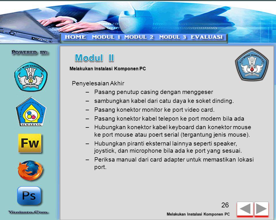 25 Melakukan Instalasi Komponen PC Memasang Card Adapter –Card adapter yang umum dipasang adalah video card, sound, network, modem dan SCSI adapter. V