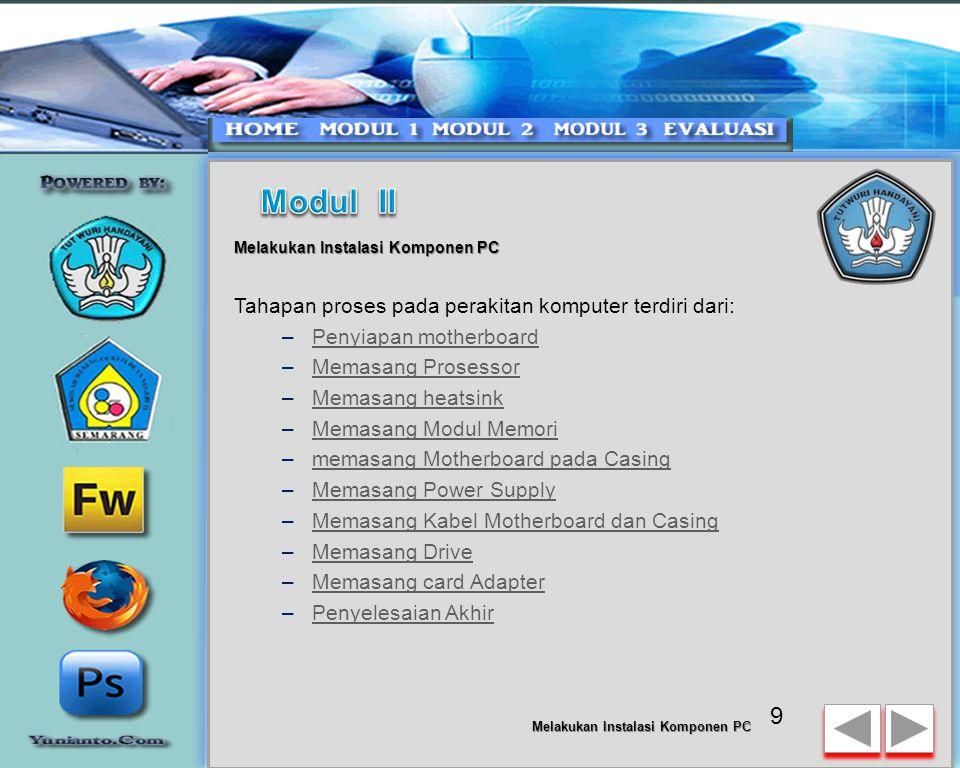 8 Melakukan Instalasi Komponen PC Penentuan komponen dimulai dari jenis prosessor, motherboard, lalu komponen lainnya. Faktor kesesuaian atau kompatib