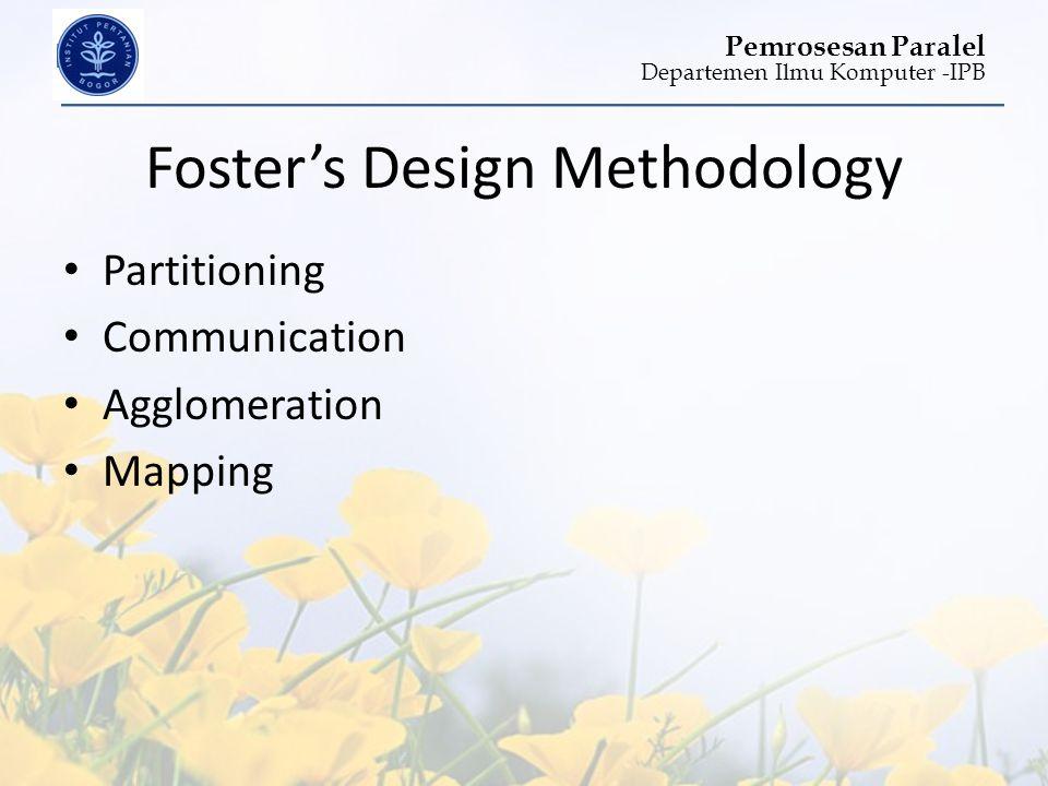 Departemen Ilmu Komputer -IPB Pemrosesan Paralel Foster's Design Methodology • Partitioning • Communication • Agglomeration • Mapping