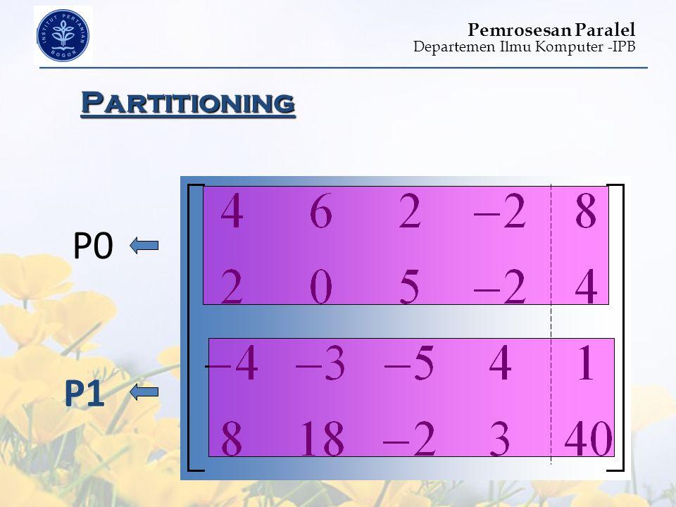 Departemen Ilmu Komputer -IPB Pemrosesan Paralel Partitioning P0 P1