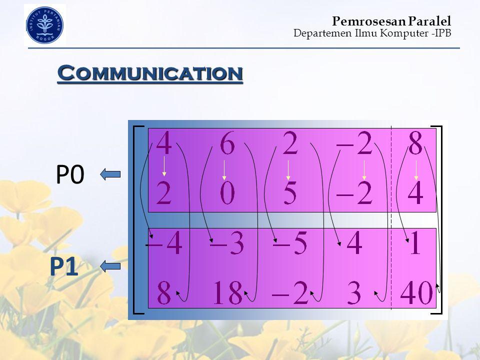 Departemen Ilmu Komputer -IPB Pemrosesan Paralel Communication P0 P1