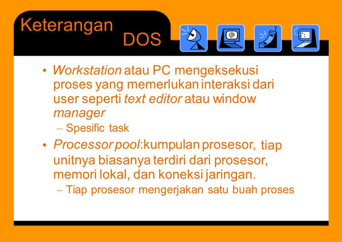t k k i Keterangan DOS user seperti text editor atau window manager – Spesific task Processor pool:kumpulan prosesor, • tiap unitnya biasanya terdiri