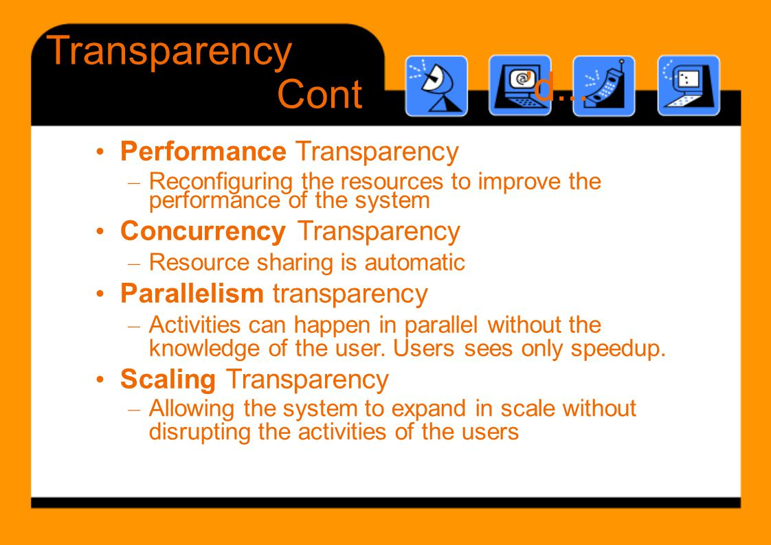 'd Performance Transparency Cont d... performance of the system knowledge of the user. Userssees only speedup. – Allowing the system to expand in scal